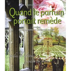 Annick Le Guerer Quand le Parfum Portait Remede: Jardins des Cloitres, Jardins des Princes {Fragrant Readings - New Book}