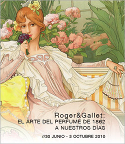 Roget & Gallet: El Arte del Perfume de 1862 a Nuestros Dias, June 30 - October 3, 2010 {Scented Paths & Fragrant Addresses}