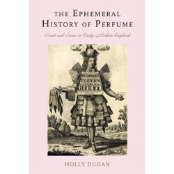 An Ephemeral History of Perfume in Early Modern England {Fragrant Reading - New Book}
