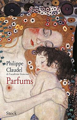 Nouveauté littéraire à paraître: Parfums de Philippe Claudel ou de l'écriture olfactive comme d'un nouveau type d'exercise spirituel (2012)
