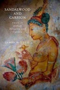 Sandalwood & Carrion: Smell in Indian Religion & Culture by James McHugh {New Book - Fragrant Readings}