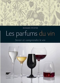 New Book: Les Parfums du Vin is a Guide Cross-Pollinating Winemaking & Perfumery (2013) {Fragrant Readings}
