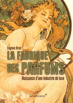 New Book Looks at the Birth of the Modern French Fragrance Industry in the 19th Century {Fragrant Readings}